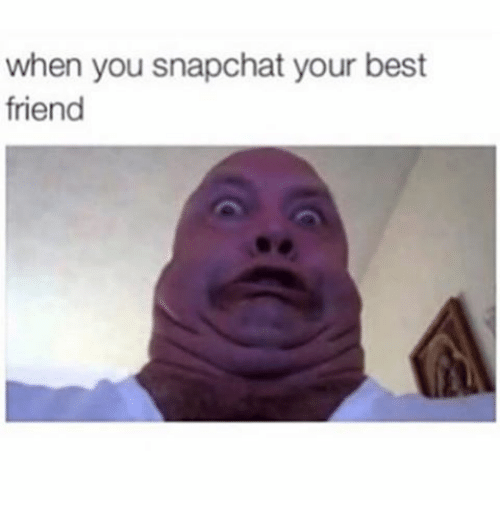 When You Snapchat Your Best Friend Best Friend Meme On Meme