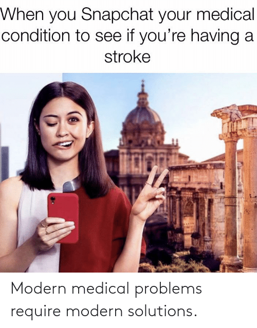 Funny, Snapchat, and Stroke: When you Snapchat your medical  condition to see if you're having a  stroke Modern medical problems require modern solutions.