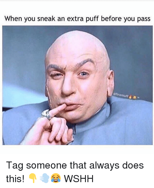 Memes, Wshh, and Tag Someone: When you sneak an extra puff before you pass Tag someone that always does this! 👇💨😂 WSHH
