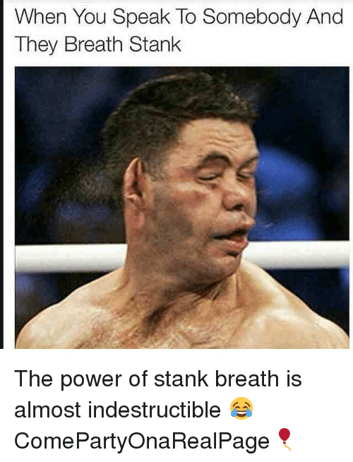 when you speak to somebody and they breath stank the 1854996 ✅ 25 best memes about stank breath stank breath memes