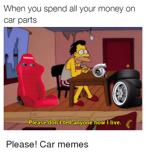 When You Spend All Your Money On Car Parts BRIDE Please