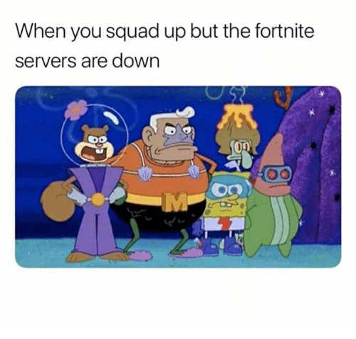 squad squad up and down when you squad up but the fortnite servers - when are servers up fortnite