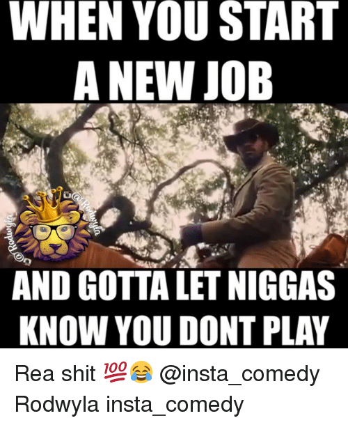 When You Start A New Job And Gotta Let Niggas Know You Dont Play Rea