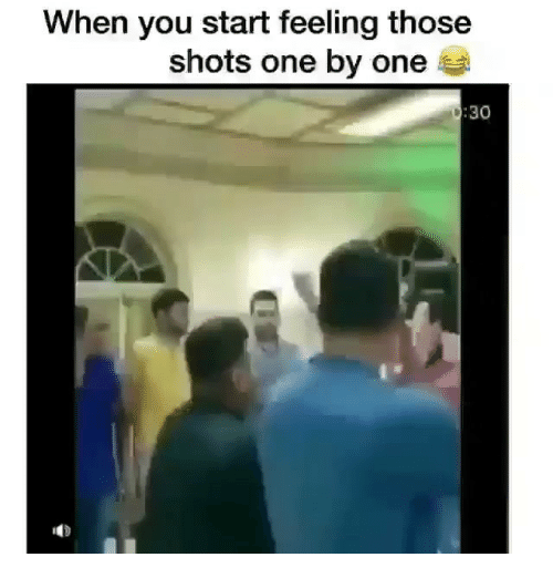 Memes, 🤖, and One: When you start feeling those  shots one by one  :30
