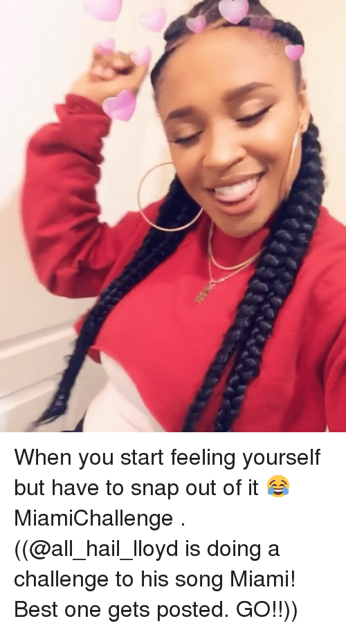 Memes, Best, and 🤖: When you start feeling yourself but have to snap out of it 😂 MiamiChallenge . ((@all_hail_lloyd is doing a challenge to his song Miami! Best one gets posted. GO!!))