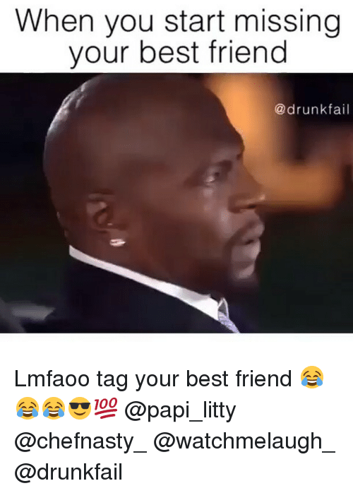 When You Start Missing Your Best Friend Fail Lmfaoo Tag Your Best