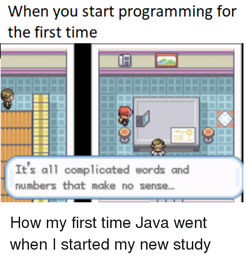 Java, Time, and Programming: When you start programming for  the first time  It's all complicated words and  numbers that make no sense.. How my first time Java went when I started my new study