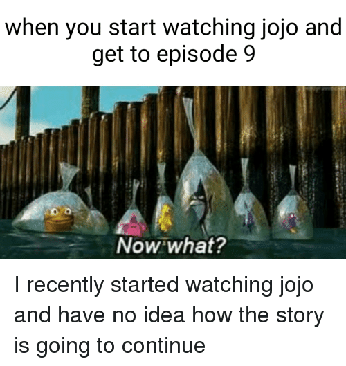 When You Start Watching Jojo and Get to Episode 9 Now What