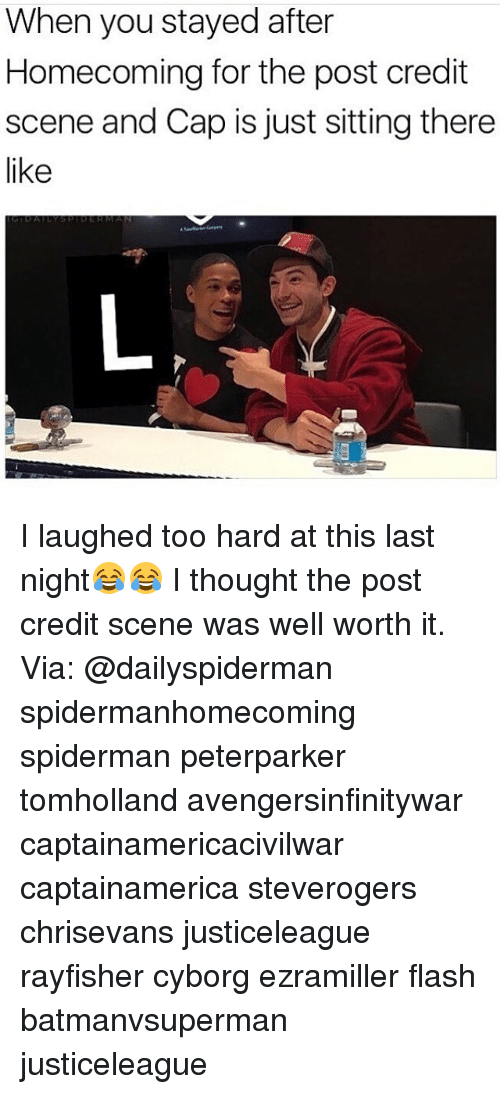 Memes, Spiderman, and Thought: When you stayed after  Homecoming for the post credit  scene and Cap is just sitting there  like I laughed too hard at this last night😂😂 I thought the post credit scene was well worth it. Via: @dailyspiderman spidermanhomecoming spiderman peterparker tomholland avengersinfinitywar captainamericacivilwar captainamerica steverogers chrisevans justiceleague rayfisher cyborg ezramiller flash batmanvsuperman justiceleague
