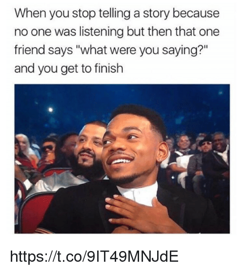 """Memes, 🤖, and One: When you stop telling a story because  no one was listening but then that one  friend says """"what were you saying?  and you get to finish https://t.co/9IT49MNJdE"""