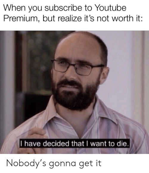 When You Subscribe to Youtube Premium but Realize It's Not Worth It