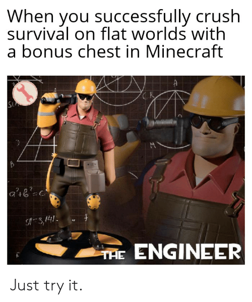 Crush, Minecraft, and Engineer: When you successfully crush  survival on flat worlds with  a bonus chest in Minecraft  SUA  A3,141  TAE ENGINEER Just try it.