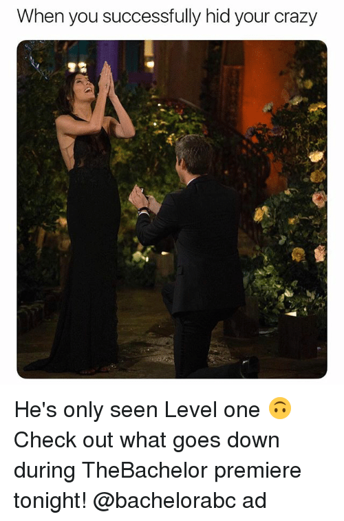 Crazy, Girl Memes, and One: When you successfully hid your crazy He's only seen Level one 🙃 Check out what goes down during TheBachelor premiere tonight! @bachelorabc ad