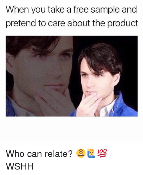 Memes, Wshh, and Free: When you take a free sample and  pretend to care about the product Who can relate? 😩🙋♂️💯 WSHH