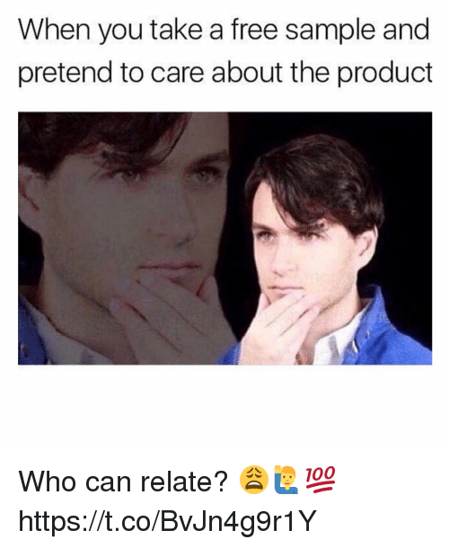Free, Who, and Can: When you take a free sample and  pretend to care about the product Who can relate? 😩🙋♂️💯 https://t.co/BvJn4g9r1Y