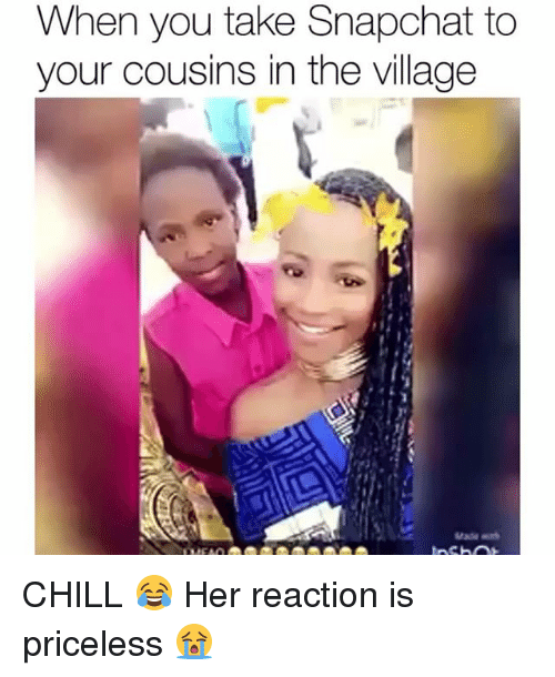 Chill, Funny, and Snapchat: When you take Snapchat to  your cousins in the village CHILL 😂 Her reaction is priceless 😭