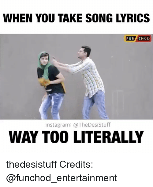 when you take song lyrics fun chod instagram thedesistuff way 18694192 ✅ 25 best memes about song lyrics song lyrics memes