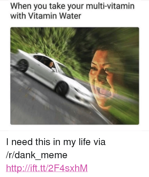 """Dank, Life, and Meme: When you take your multi-vitamin  with Vitamin Water <p>I need this in my life via /r/dank_meme <a href=""""http://ift.tt/2F4sxhM"""">http://ift.tt/2F4sxhM</a></p>"""