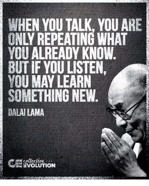 Memes, Evolution, and Collective: WHEN YOU TALK, YOU ARE  ONLY REPEATING WHAT  YOU ALREADY KNOW  BUT IF YOU LISTEN.  YOU MAY LEARN  SOMETHING NEW  DALAILAMA  collective  EVOLUTION