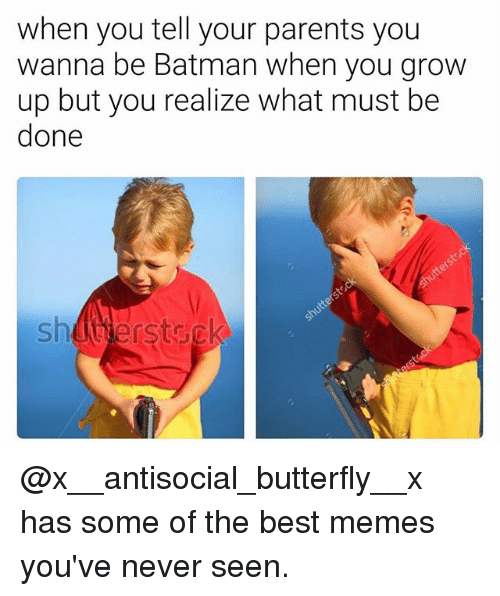 Batman, Memes, and Parents: when you tell your parents you  wanna be Batman when you grow  up but you realize what must be  done @x__antisocial_butterfly__x has some of the best memes you've never seen.