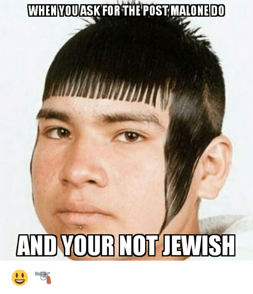 Post Malone, Jewish, and Dank Memes: WHEN YOU  THE POST MALONE DO  AND YOUR NOT JEWISH