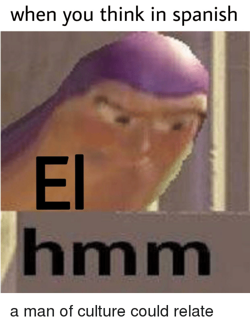when you think in spanish el hmm spanish meme on me me