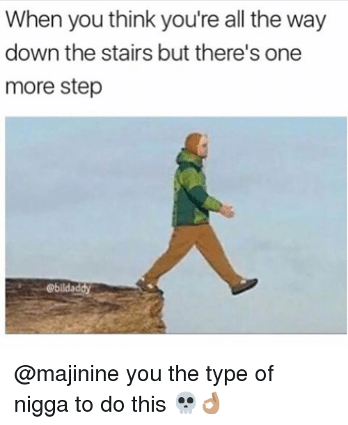 Memes, All The, and 🤖: When you think you're all the way  down the stairs but there's one  more step  Gbildaddy @majinine you the type of nigga to do this 💀👌🏽
