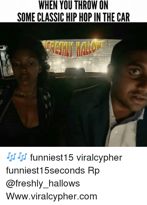 Funny, Hip Hop, and Car: WHEN YOU THROW ON  SOME CLASSIC HIP HOP IN THE CAR 🎶🎶 funniest15 viralcypher funniest15seconds Rp @freshly_hallows Www.viralcypher.com