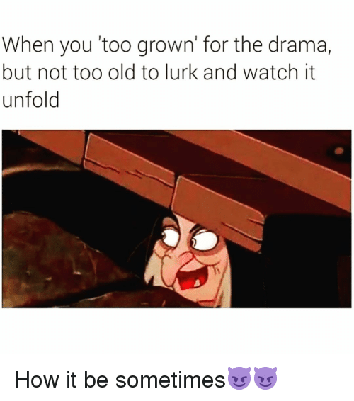 Funny, Watch, and Old: When you 'too grown' for the drama,  but not too old to lurk and watch it  unfold How it be sometimes😈😈