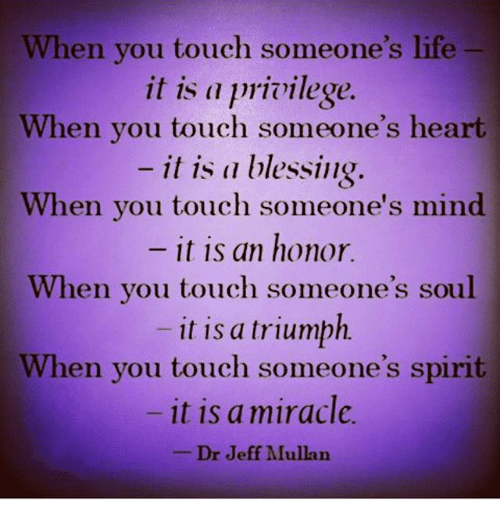 When You Touch Someone's Life It Is a Privilege When You ...