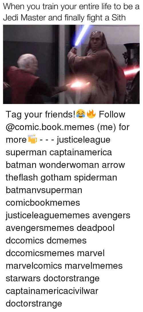 Jedi, Arrow, and Masters: When you train your entire life to be a  Jedi Master and finally fight a Sith Tag your friends!😂🔥 Follow @comic.book.memes (me) for more🍻 - - - justiceleague superman captainamerica batman wonderwoman arrow theflash gotham spiderman batmanvsuperman comicbookmemes justiceleaguememes avengers avengersmemes deadpool dccomics dcmemes dccomicsmemes marvel marvelcomics marvelmemes starwars doctorstrange captainamericacivilwar doctorstrange