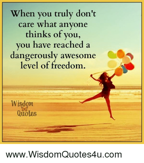 Quotes, Awesome, And Freedom: When You Truly Donu0027t Care What Anyone