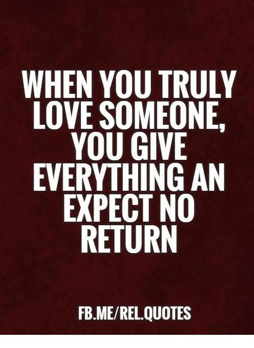 When You Truly Love Someone You Give Everything An Expect No Return