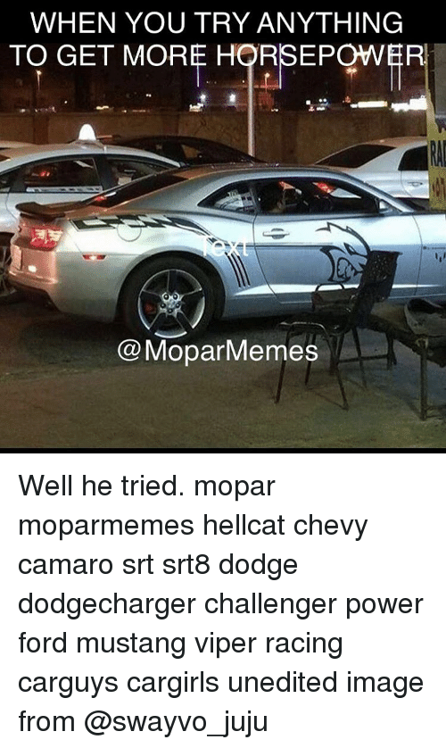 When You Try Anything To Get More Horsepower Mopar Memes