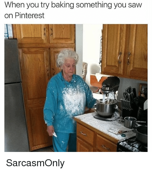 Funny, Memes, and Saw: When you try baking something you saw  on Pinterest SarcasmOnly