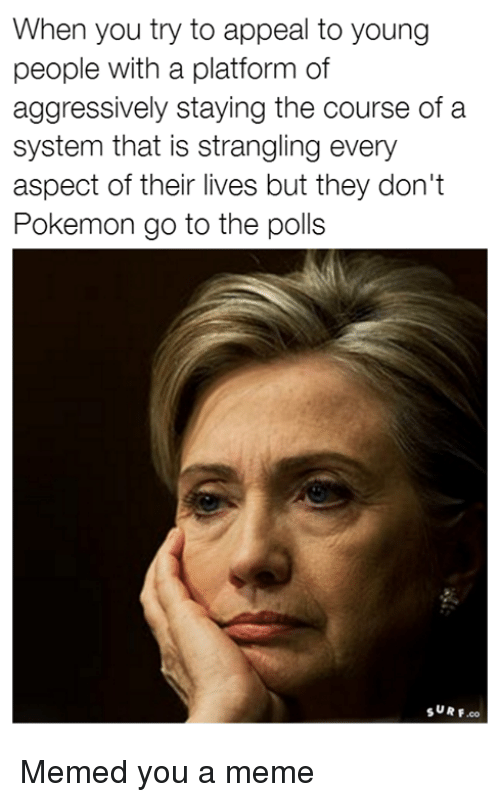 when you try to appeal to young people with a 15520057 ✅ 25 best memes about pokemon go pokemon go memes,Pokemon Go To The Polls Meme