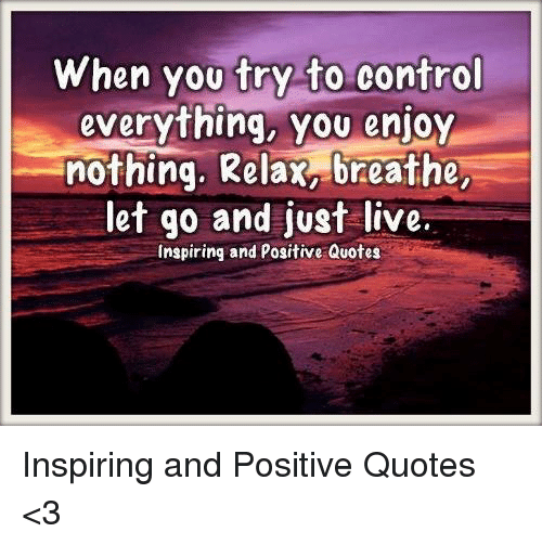 When You Try To Control Everything You Enjoy Nothing Relax Breathe