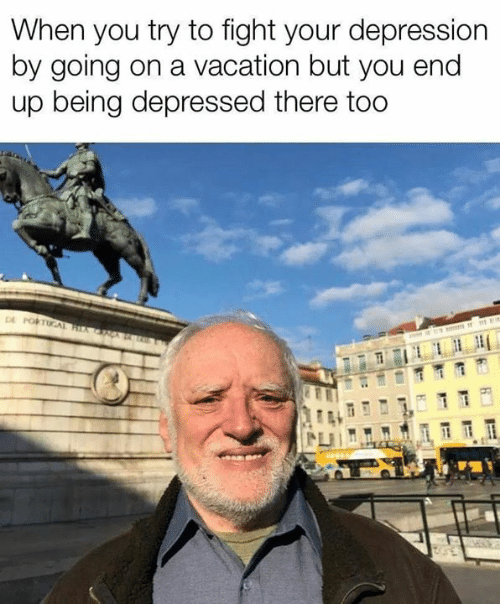Memes, Depression, and Portugal: When you try to fight your depression  by going on a vacation but you end  up being depressed there too  DE PORTUGAL a