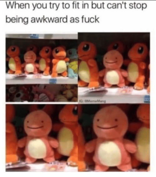 Awkward, Fuck, and Fit: When you try to fit in but can't stop  being awkward as fuck