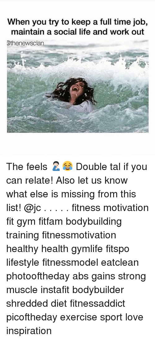 Gym, Life, and Love: When you try to keep a full time job,  maintain a social life and work out  thenewsclan The feels 🤦🏻♂️😂 Double tal if you can relate! Also let us know what else is missing from this list! @jc . . . . . fitness motivation fit gym fitfam bodybuilding training fitnessmotivation healthy health gymlife fitspo lifestyle fitnessmodel eatclean photooftheday abs gains strong muscle instafit bodybuilder shredded diet fitnessaddict picoftheday exercise sport love inspiration