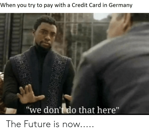 """Future, Reddit, and Germany: When you try to pay with a Credit Card in Germany  """"we don't do that here"""" The Future is now....."""