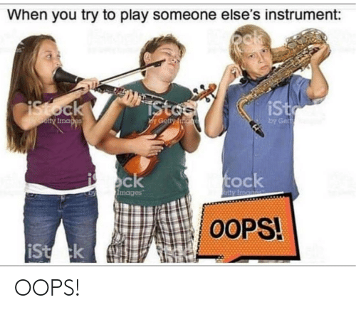 Terrible Facebook, Play, and You: When you try to play someone else's instrument:  ist  ock  mages  00PS! OOPS!