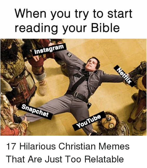 Instagram, Memes, and Bible: When you try to start  eading vour Bible  Instagram  apchat 17 Hilarious Christian Memes That Are Just Too Relatable