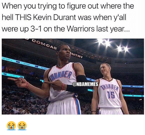 Kevin Durant, Nba, and Warriors: When you trying to figure out where the  hell THIS Kevin Durant was when y'all  were up 3-1 on the Warriors last year...  NTRY  @NBAMEMES 😭😭