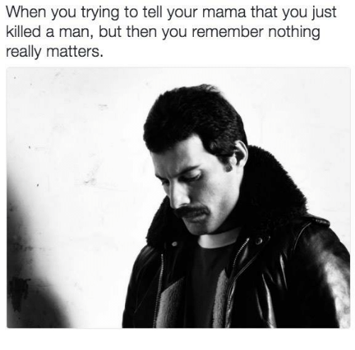 Dank Memes, Mama, and Man: When you trying to tell your mama that you just  killed a man, but then you remember nothing  really matters
