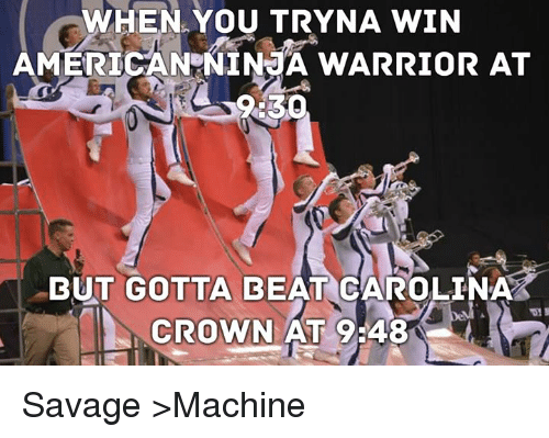 when you tryna win american ninja warrior at 9 30 but 3365936 ✅ 25 best memes about carolina crown carolina crown memes,
