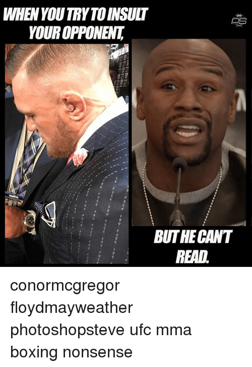 Boxing, Memes, and Ufc: WHEN YOU TRYTOINSULT  YOUR OPPONENT  BUT HE CANT  READ conormcgregor floydmayweather photoshopsteve ufc mma boxing nonsense