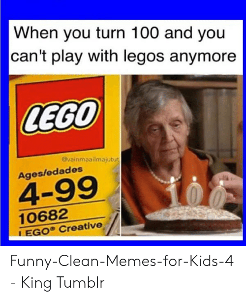 When You Turn 100 And You Can T Play With Legos Anymore Lego