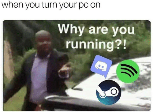 Running, Why, and You: when you turn your pc on  Why are you  running?!