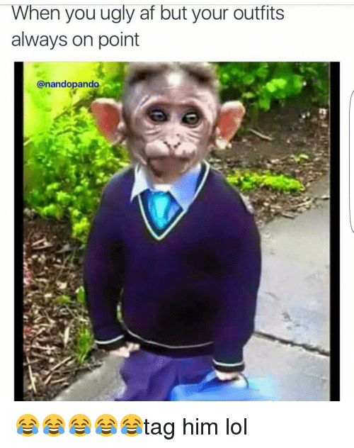 Af, Funny, and Lol: When you ugly af but your outfits  always on point  anandopando 😂😂😂😂😂tag him lol